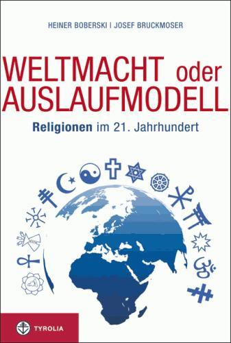 Weltmacht oder Auslaufmodell. Religionen im 21. Jahrhundert.