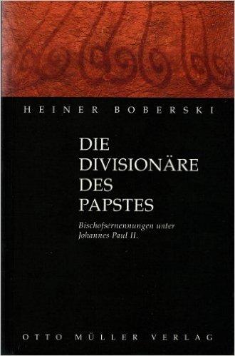 Die Divisionäre des Papstes. Bischofsernennungen unter Johannes Paul II.