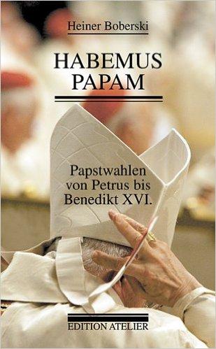 Habemus Papam. Papstwahlen von Petrus bis Benedikt XVI.