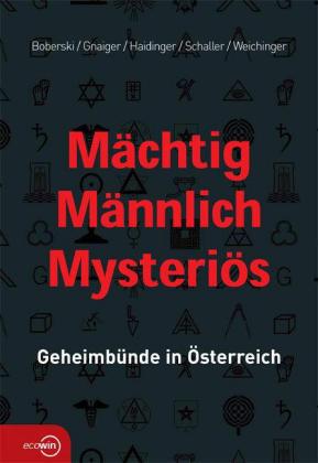 Mächtig Männlich Mysteriös. Geheimbünde in Österreich.